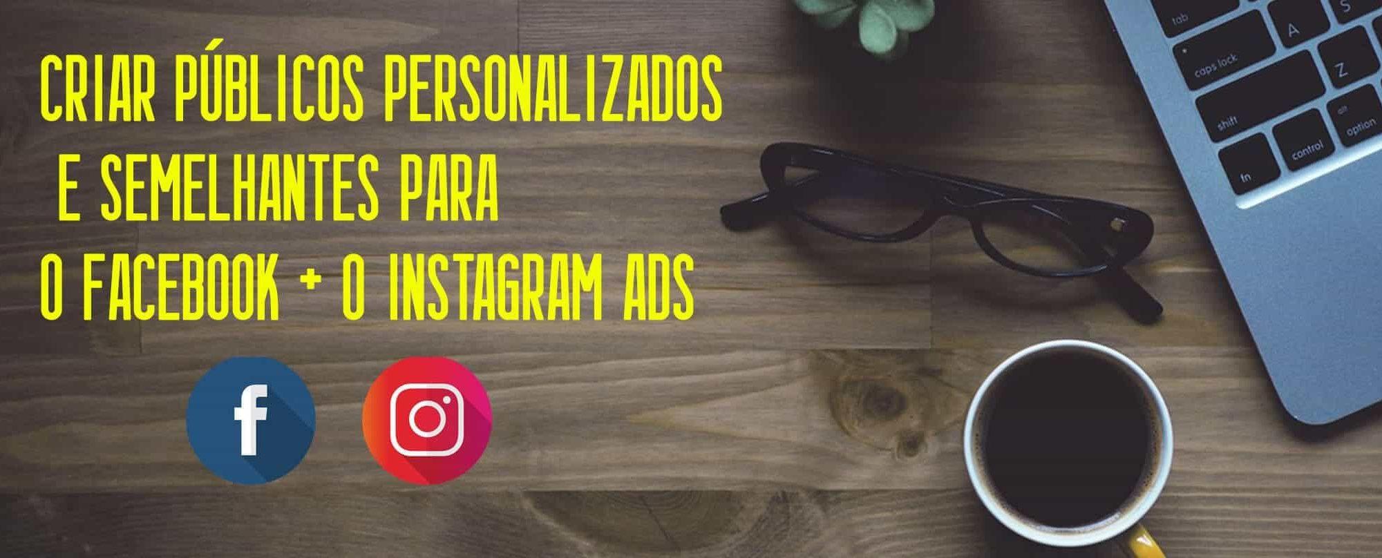 criar-publicos-personalizados-e-semelhantes-para-o-facebook-e-o-instagram-ads